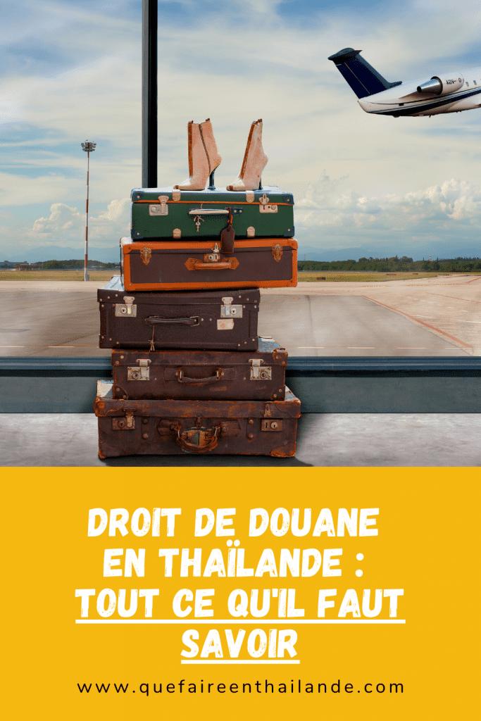 Droit de douane en Thaïlande tout ce qu'il faut savoir  - que faire en thailande